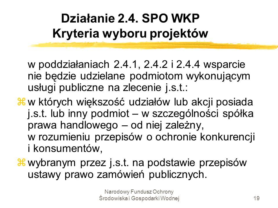Narodowy Fundusz Ochrony Środowiska i Gospodarki Wodnej19 Działanie 2.4. SPO WKP Kryteria wyboru projektów w poddziałaniach 2.4.1, 2.4.2 i 2.4.4 wspar
