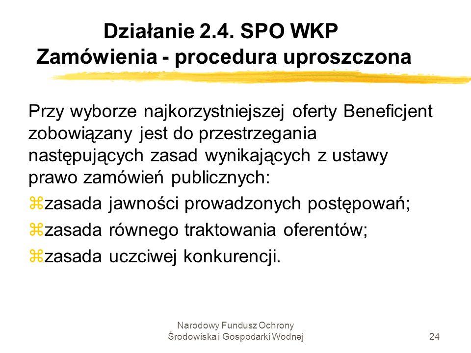 Narodowy Fundusz Ochrony Środowiska i Gospodarki Wodnej24 Działanie 2.4. SPO WKP Zamówienia - procedura uproszczona Przy wyborze najkorzystniejszej of