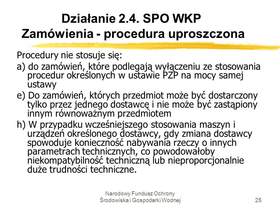 Narodowy Fundusz Ochrony Środowiska i Gospodarki Wodnej25 Działanie 2.4. SPO WKP Zamówienia - procedura uproszczona Procedury nie stosuje się: a) do z