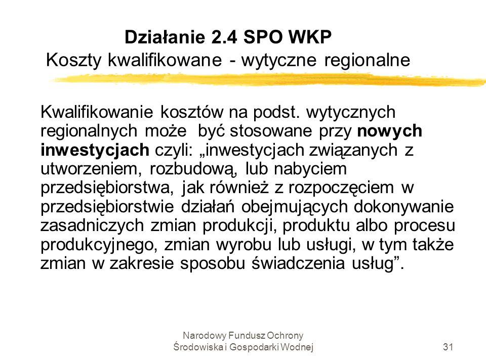 Narodowy Fundusz Ochrony Środowiska i Gospodarki Wodnej31 Działanie 2.4 SPO WKP Koszty kwalifikowane - wytyczne regionalne Kwalifikowanie kosztów na podst.