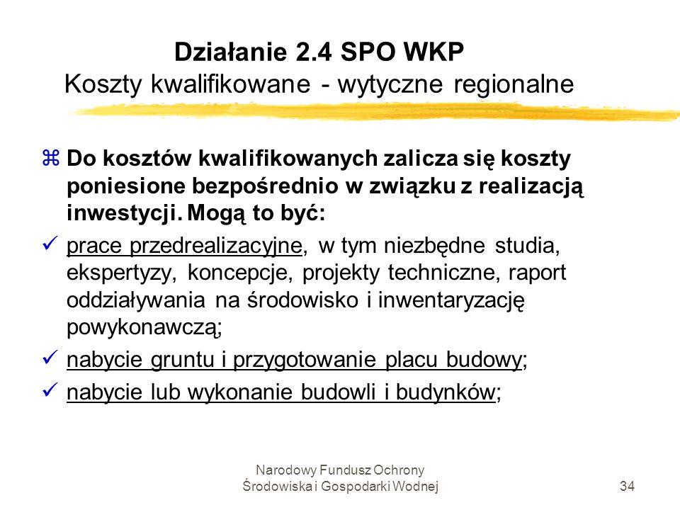 Narodowy Fundusz Ochrony Środowiska i Gospodarki Wodnej34 Działanie 2.4 SPO WKP Koszty kwalifikowane - wytyczne regionalne zDo kosztów kwalifikowanych
