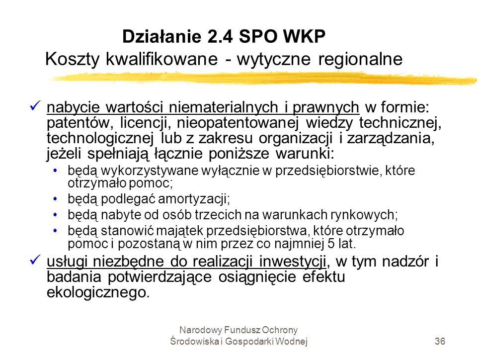 Narodowy Fundusz Ochrony Środowiska i Gospodarki Wodnej36 Działanie 2.4 SPO WKP Koszty kwalifikowane - wytyczne regionalne nabycie wartości niemateria