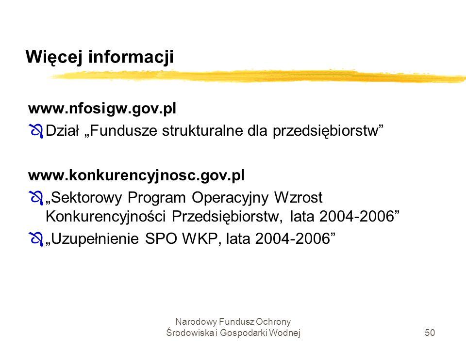 Narodowy Fundusz Ochrony Środowiska i Gospodarki Wodnej50 Więcej informacji www.nfosigw.gov.pl ÔDział Fundusze strukturalne dla przedsiębiorstw www.ko