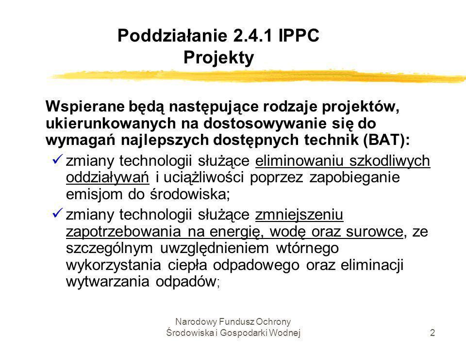 Narodowy Fundusz Ochrony Środowiska i Gospodarki Wodnej3 Poddziałanie 2.4.1 IPPC Projekty cd.