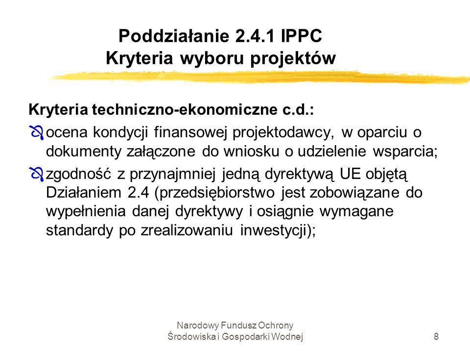 Narodowy Fundusz Ochrony Środowiska i Gospodarki Wodnej9 Poddziałanie 2.4.1 IPPC Kryteria wyboru projektów Kryteria merytoryczne : ÔEfektywność kosztowa: max.