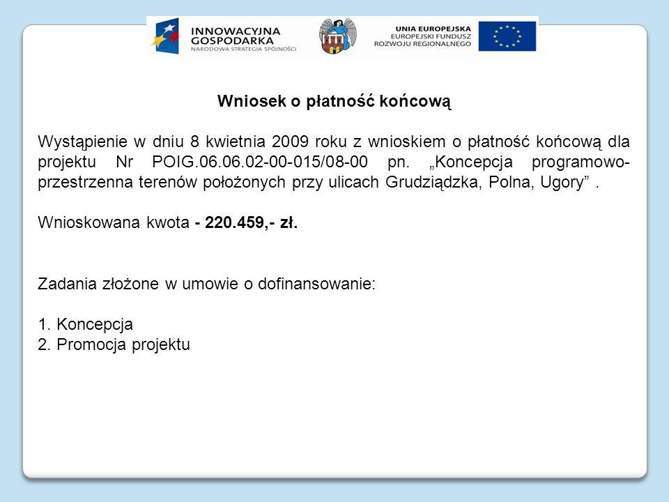 Wniosek o płatność końcową Wystąpienie w dniu 8 kwietnia 2009 roku z wnioskiem o płatność końcową dla projektu Nr POIG.06.06.02-00-015/08-00 pn. Konce