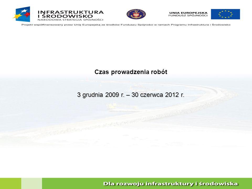 Czas prowadzenia robót 3 grudnia 2009 r. – 30 czerwca 2012 r.