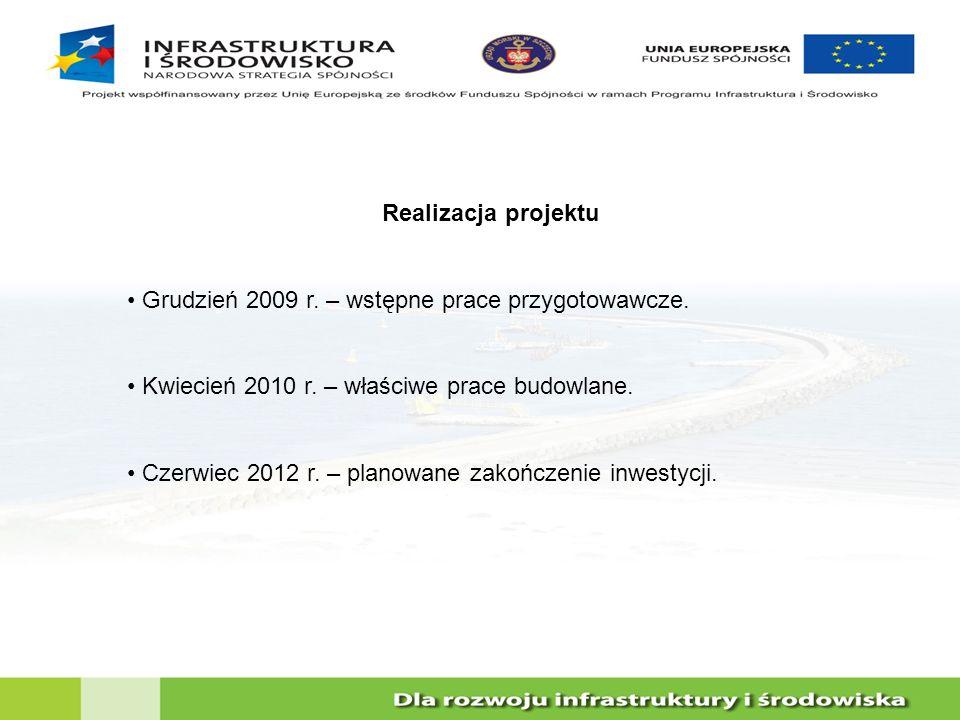 Realizacja projektu Grudzień 2009 r. – wstępne prace przygotowawcze. Kwiecień 2010 r. – właściwe prace budowlane. Czerwiec 2012 r. – planowane zakończ