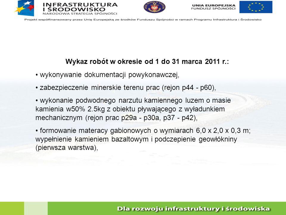 Wykaz robót w okresie od 1 do 31 marca 2011 r.: wykonywanie dokumentacji powykonawczej, zabezpieczenie minerskie terenu prac (rejon p44 - p60), wykona