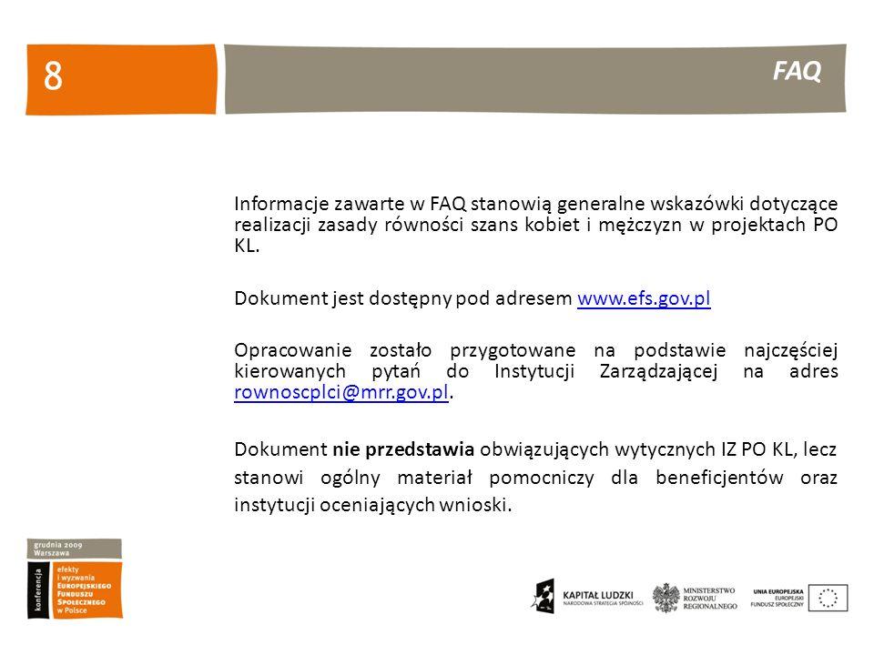 FAQ 8 Informacje zawarte w FAQ stanowią generalne wskazówki dotyczące realizacji zasady równości szans kobiet i mężczyzn w projektach PO KL.