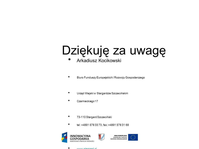 Dziękuję za uwagę Arkadiusz Kocikowski Biuro Funduszy Europejskich i Rozwoju Gospodarczego Urząd Miejski w Stargardzie Szczecińskim Czarnieckiego 17 7