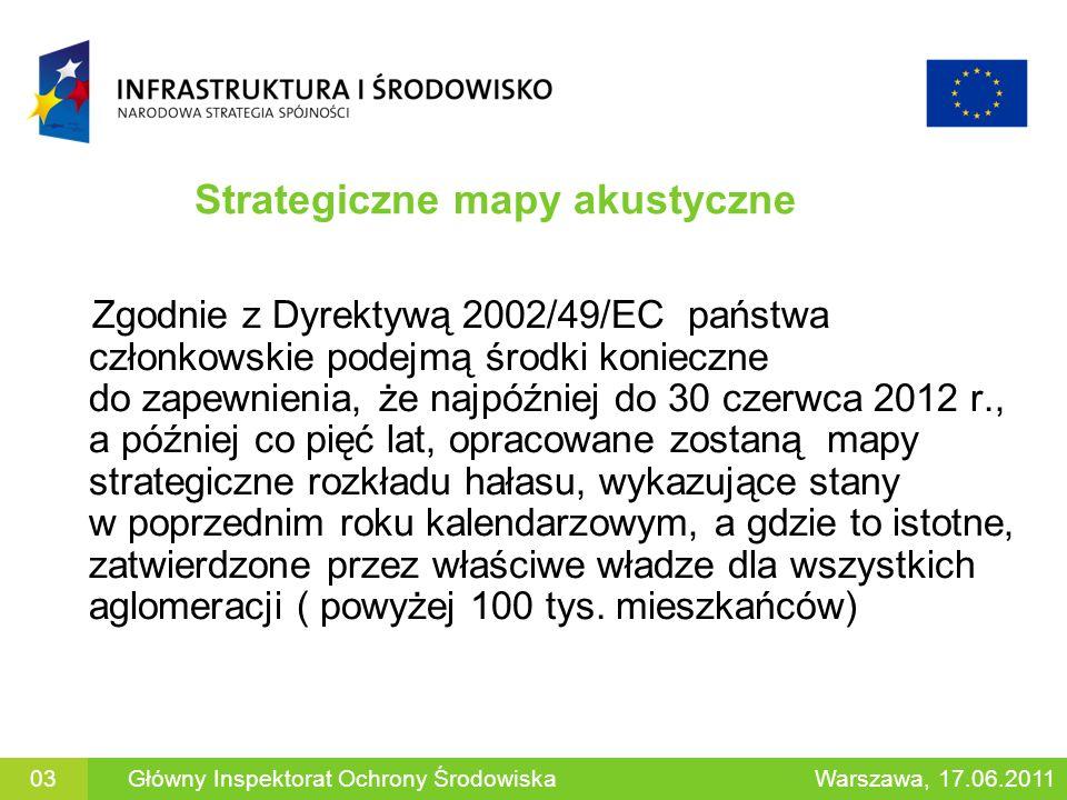 Strategiczne mapy akustyczne Zgodnie z Dyrektywą 2002/49/EC państwa członkowskie podejmą środki konieczne do zapewnienia, że najpóźniej do 30 czerwca