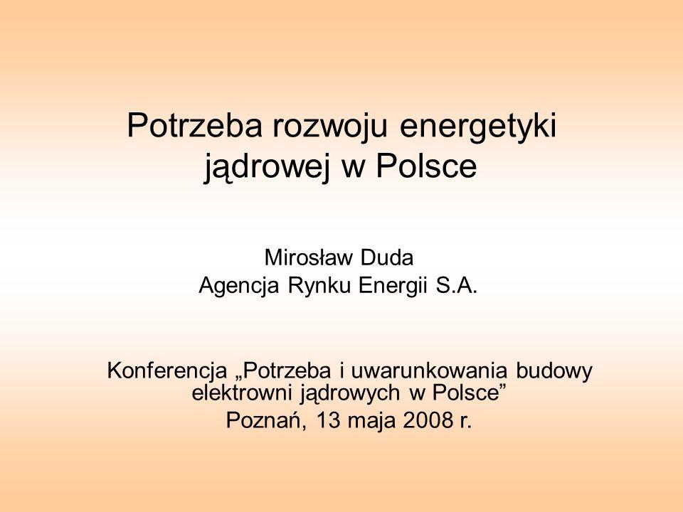 Potrzeba rozwoju energetyki jądrowej w Polsce Mirosław Duda Agencja Rynku Energii S.A. Konferencja Potrzeba i uwarunkowania budowy elektrowni jądrowyc