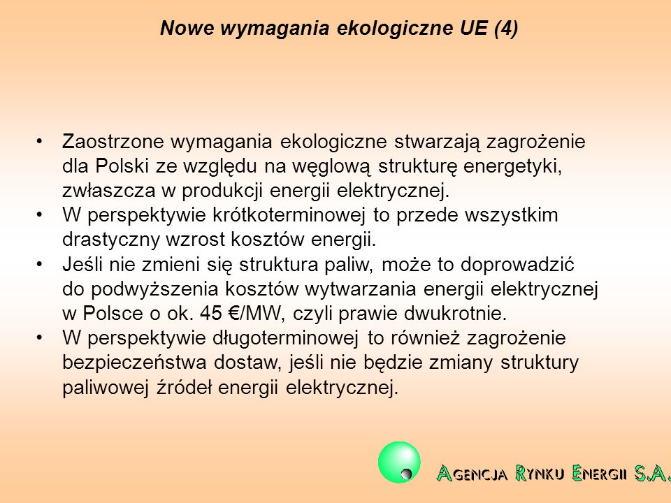Nowe wymagania ekologiczne UE (4) Zaostrzone wymagania ekologiczne stwarzają zagrożenie dla Polski ze względu na węglową strukturę energetyki, zwłaszc