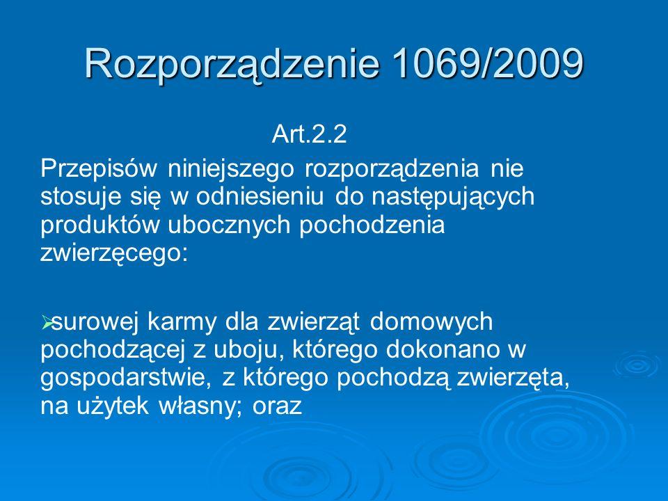 Rozporządzenie 1069/2009 Art.2.2 Przepisów niniejszego rozporządzenia nie stosuje się w odniesieniu do następujących produktów ubocznych pochodzenia z