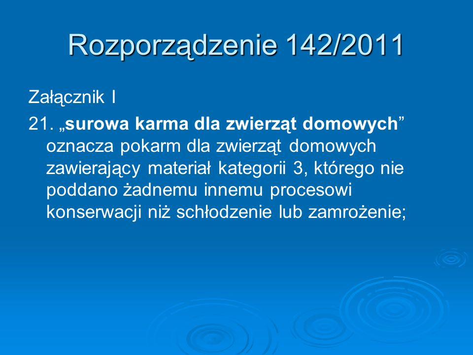 Rozporządzenie 142/2011 Załącznik I 21. surowa karma dla zwierząt domowych oznacza pokarm dla zwierząt domowych zawierający materiał kategorii 3, któr