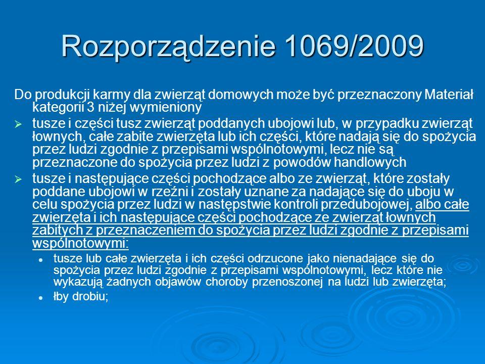 Rozporządzenie 1069/2009 Do produkcji karmy dla zwierząt domowych może być przeznaczony Materiał kategorii 3 niżej wymieniony tusze i części tusz zwie
