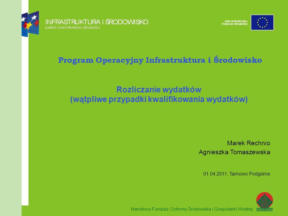 Narodowy Fundusz Ochrony Środowiska i Gospodarki Wodnej UNIA EUROPEJSKA FUNDUSZ SPÓJNOŚCI Przed rozpoczęciem wypełniania dokumentów rozliczeniowych należy zapoznać się z: Zaleceniami w zakresie wzoru wniosku beneficjenta o płatność w ramach POIiŚ Wytycznymi w zakresie kwalifikowania wydatków w ramach POIiŚ