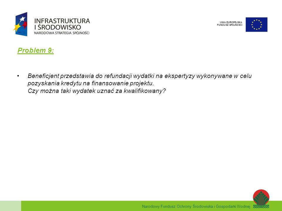 Narodowy Fundusz Ochrony Środowiska i Gospodarki Wodnej UNIA EUROPEJSKA FUNDUSZ SPÓJNOŚCI Problem 9: Beneficjent przedstawia do refundacji wydatki na