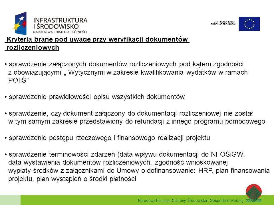 Narodowy Fundusz Ochrony Środowiska i Gospodarki Wodnej UNIA EUROPEJSKA FUNDUSZ SPÓJNOŚCI Weryfikujemy właściwe udokumentowanie wydatków, a w szczególności: zgodność dokumentacji zobowiązań cywilno-prawnych z zakresem: terminowości, kosztów i rzeczowym, określonych w umowach o dofinansowanie zgodność dokumentacji powykonawczej z dokumentacją zobowiązań cywilno-prawnych i warunkami (termin, koszty, zakres rzeczowy) wynikającymi z umowy o dofinansowanie zasada zachowania stron w dokumentacji powykonawczej: wykonujący zobowiązanie cywilno-prawne -------- odbierający zobowiązanie (reprezentujący beneficjenta umowy o dofinansowanie) zachowanie zasad formalnych przy sporządzaniu dokumentacji powykonawczej (podpisy wykonującego-odbierającego, daty, opis zrealizowanego zobowiązania, informacja o odbiorze zobowiązania np.