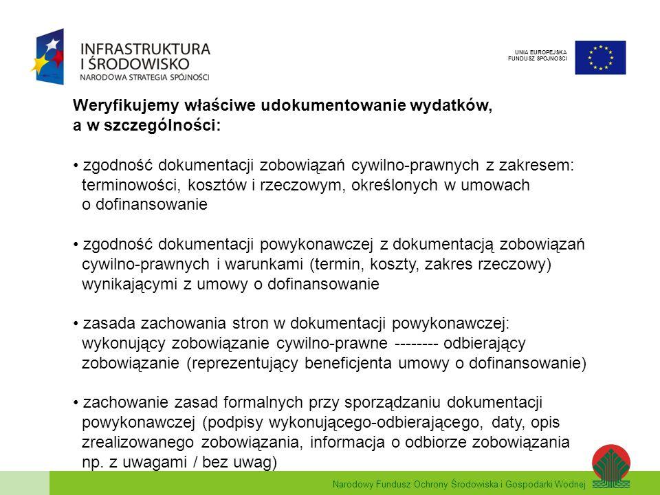 Narodowy Fundusz Ochrony Środowiska i Gospodarki Wodnej UNIA EUROPEJSKA FUNDUSZ SPÓJNOŚCI Weryfikujemy właściwe udokumentowanie wydatków, a w szczegól