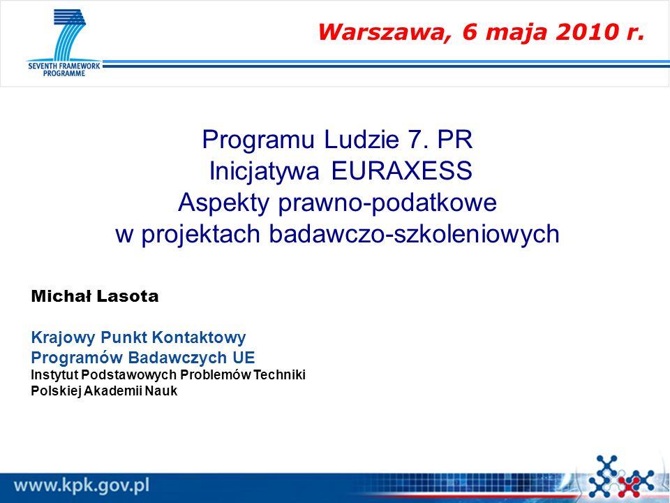 Programu Ludzie 7. PR Inicjatywa EURAXESS Aspekty prawno-podatkowe w projektach badawczo-szkoleniowych Michał Lasota Krajowy Punkt Kontaktowy Programó