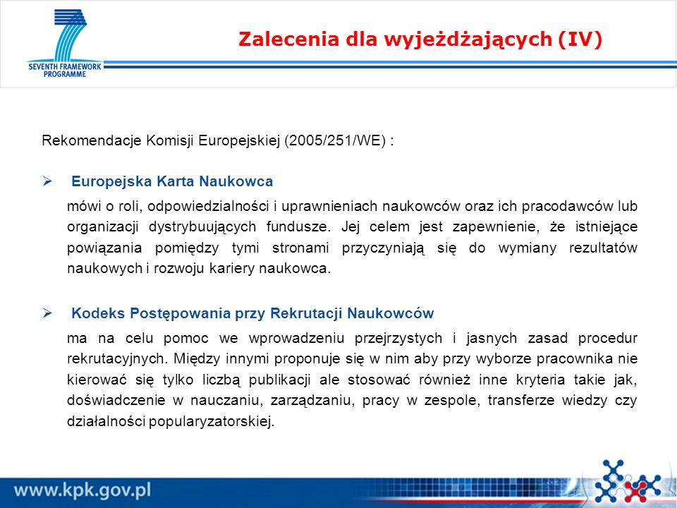 Rekomendacje Komisji Europejskiej (2005/251/WE) : Europejska Karta Naukowca mówi o roli, odpowiedzialności i uprawnieniach naukowców oraz ich pracodawców lub organizacji dystrybuujących fundusze.