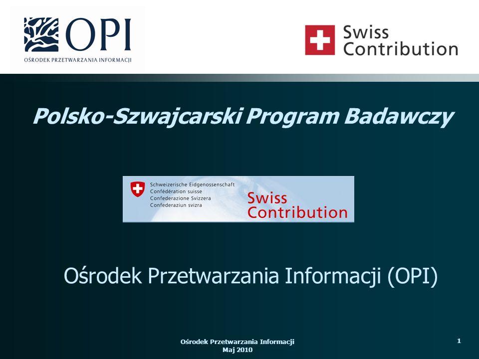 Ośrodek Przetwarzania Informacji Maj 2010 12 Ocena formalna – dokonywana przez pracowników OPI - Instytucji Realizującej Ocena merytoryczna – dokonywana niezależnie przez dwóch międzynarodowych ekspertów, w przypadku projektów o wartości powyżej 1 000 000 CHF, trzy niezależne oceny System oceny projektów: Polsko – Szwajcarski Program Badawczy