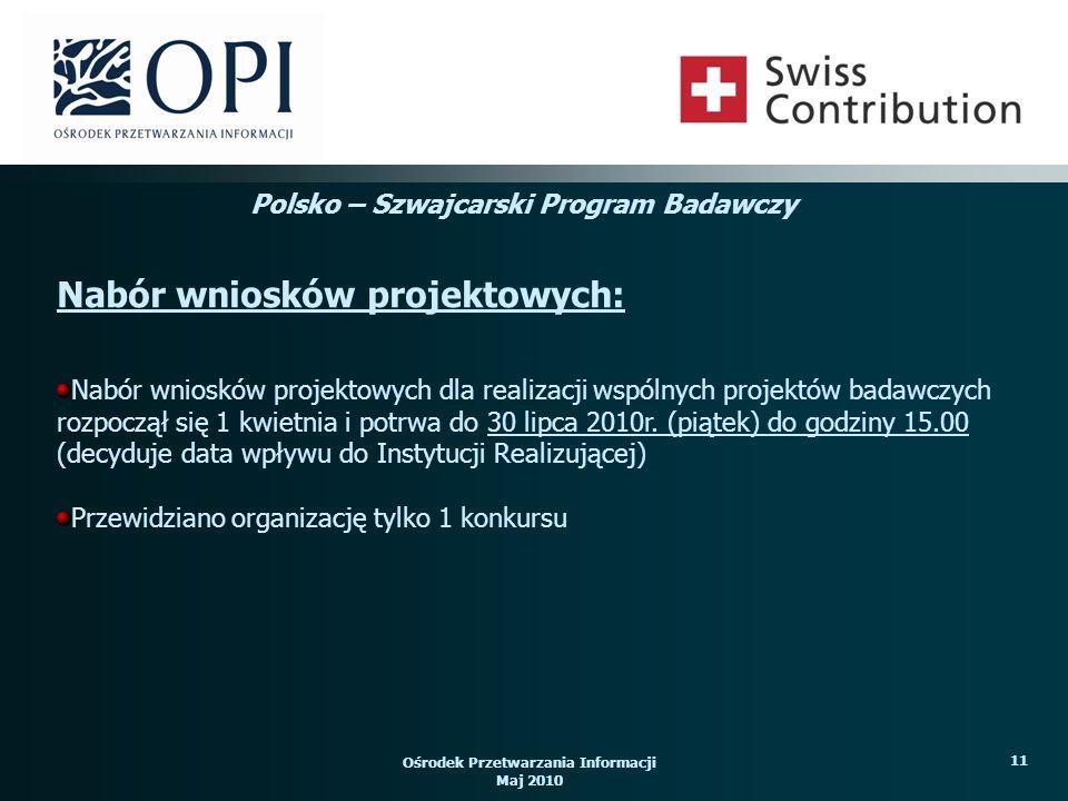 Ośrodek Przetwarzania Informacji Maj 2010 11 Nabór wniosków projektowych dla realizacji wspólnych projektów badawczych rozpoczął się 1 kwietnia i potrwa do 30 lipca 2010r.