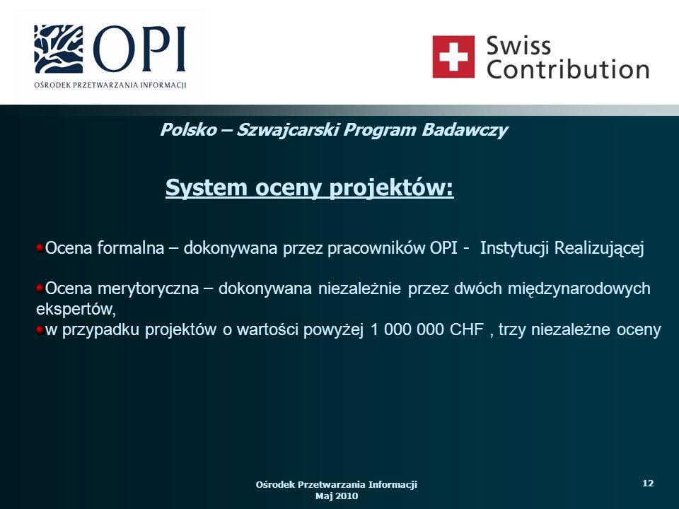 Ośrodek Przetwarzania Informacji Maj 2010 12 Ocena formalna – dokonywana przez pracowników OPI - Instytucji Realizującej Ocena merytoryczna – dokonywa