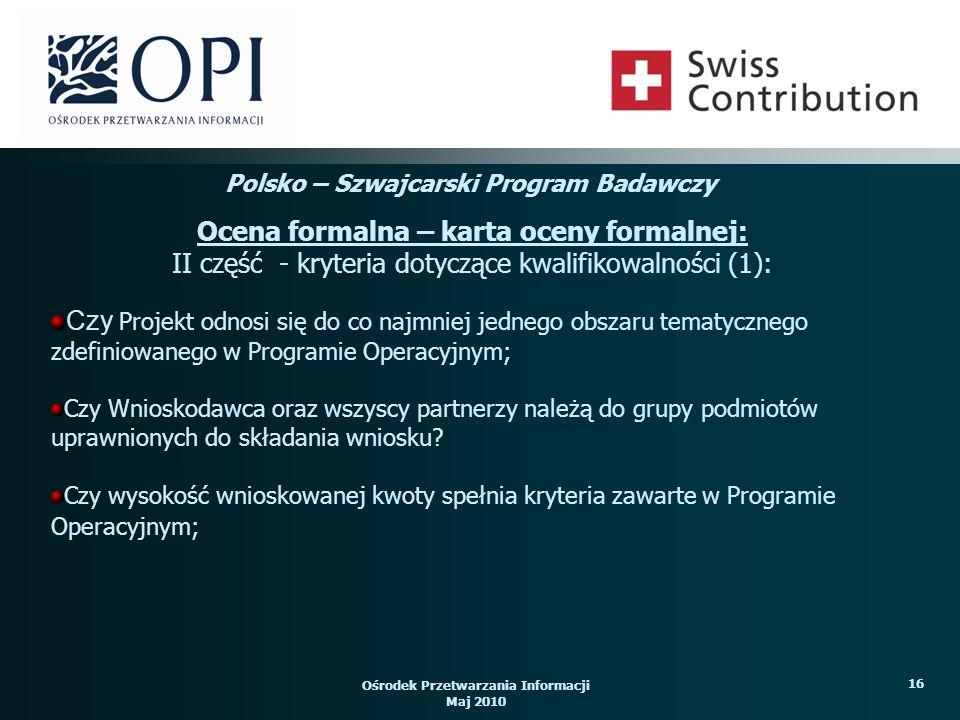 Ośrodek Przetwarzania Informacji Maj 2010 16 Czy Projekt odnosi się do co najmniej jednego obszaru tematycznego zdefiniowanego w Programie Operacyjnym