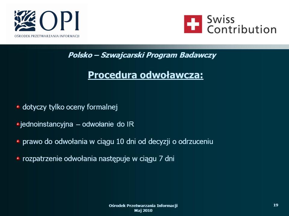 Ośrodek Przetwarzania Informacji Maj 2010 19 dotyczy tylko oceny formalnej jednoinstancyjna – odwołanie do IR prawo do odwołania w ciągu 10 dni od dec
