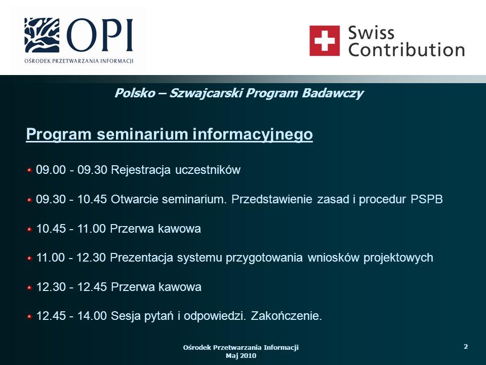 Ośrodek Przetwarzania Informacji Maj 2010 33 Wspólny Komitet Wyboru Projektów w uzasadnionych przypadkach uprawniony jest do zmiany powyższych proporcji procentowych alokacji Programu udział partnera szwajcarskiego max.