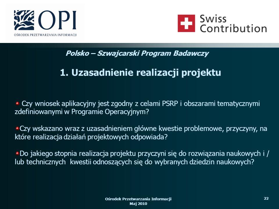 Ośrodek Przetwarzania Informacji Maj 2010 22 Czy wniosek aplikacyjny jest zgodny z celami PSRP i obszarami tematycznymi zdefiniowanymi w Programie Operacyjnym.
