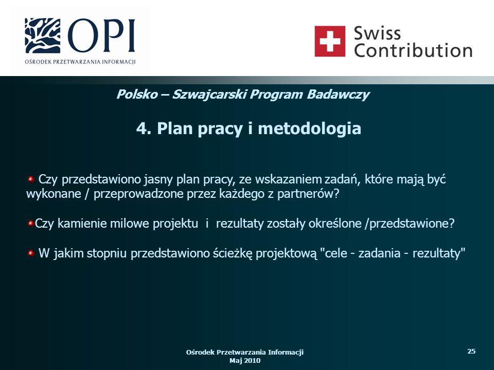 Ośrodek Przetwarzania Informacji Maj 2010 25 Czy przedstawiono jasny plan pracy, ze wskazaniem zadań, które mają być wykonane / przeprowadzone przez k
