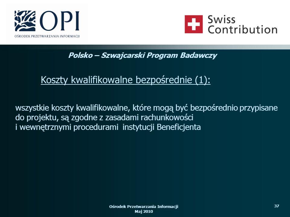 Ośrodek Przetwarzania Informacji Maj 2010 37 wszystkie koszty kwalifikowalne, które mogą być bezpośrednio przypisane do projektu, są zgodne z zasadami