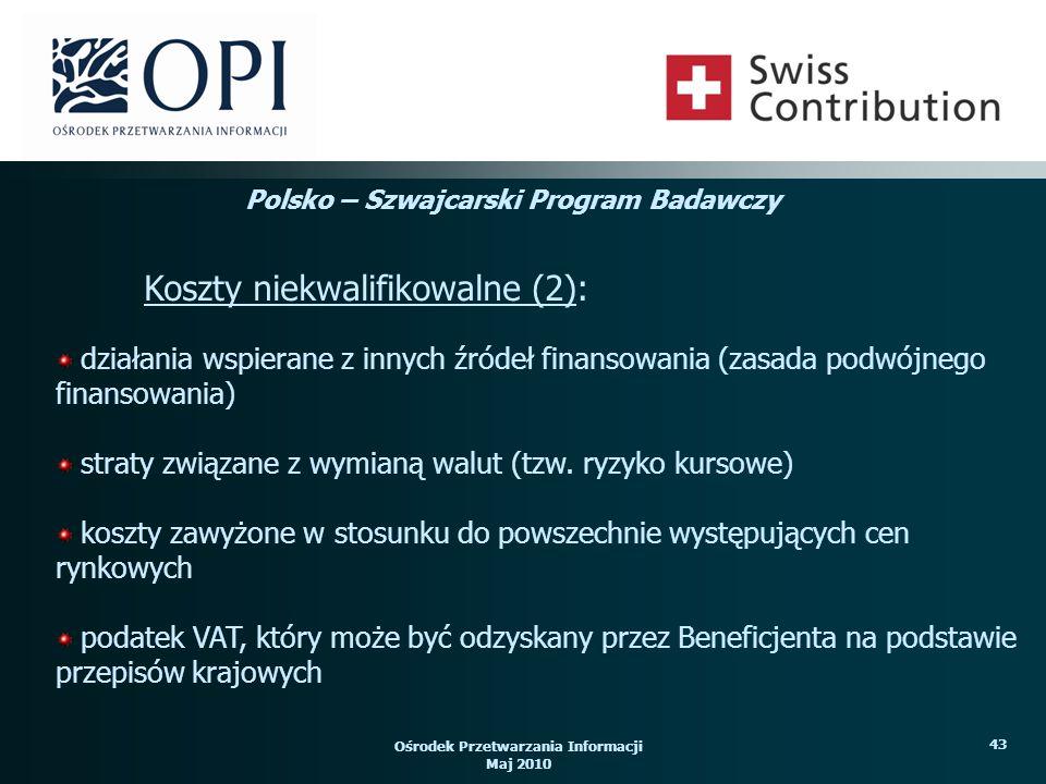 Ośrodek Przetwarzania Informacji Maj 2010 43 działania wspierane z innych źródeł finansowania (zasada podwójnego finansowania) straty związane z wymianą walut (tzw.