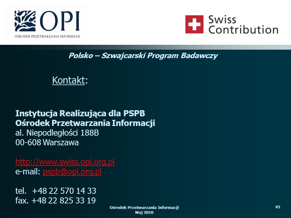Ośrodek Przetwarzania Informacji Maj 2010 45 Polsko – Szwajcarski Program Badawczy Kontakt: Instytucja Realizująca dla PSPB Ośrodek Przetwarzania Informacji al.