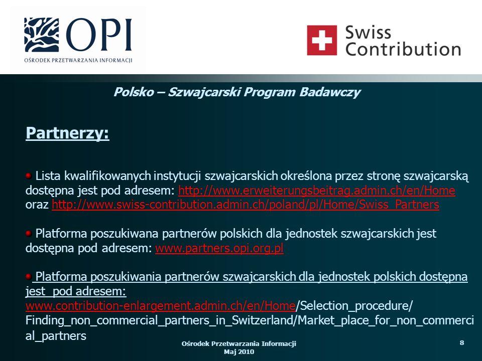 Ośrodek Przetwarzania Informacji Maj 2010 19 dotyczy tylko oceny formalnej jednoinstancyjna – odwołanie do IR prawo do odwołania w ciągu 10 dni od decyzji o odrzuceniu rozpatrzenie odwołania następuje w ciągu 7 dni Procedura odwoławcza: Polsko – Szwajcarski Program Badawczy