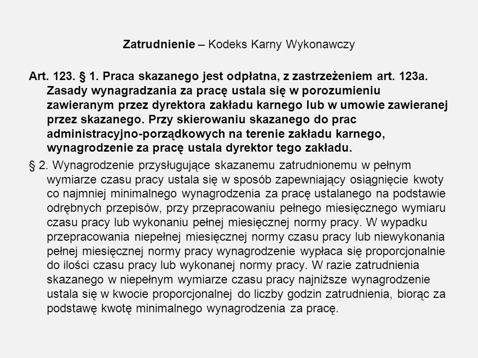 Zatrudnienie – Kodeks Karny Wykonawczy Art. 123. § 1. Praca skazanego jest odpłatna, z zastrzeżeniem art. 123a. Zasady wynagradzania za pracę ustala s