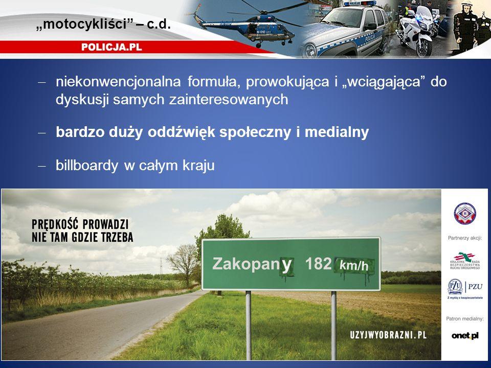 niekonwencjonalna formuła, prowokująca i wciągająca do dyskusji samych zainteresowanych bardzo duży oddźwięk społeczny i medialny billboardy w całym kraju motocykliści – c.d.