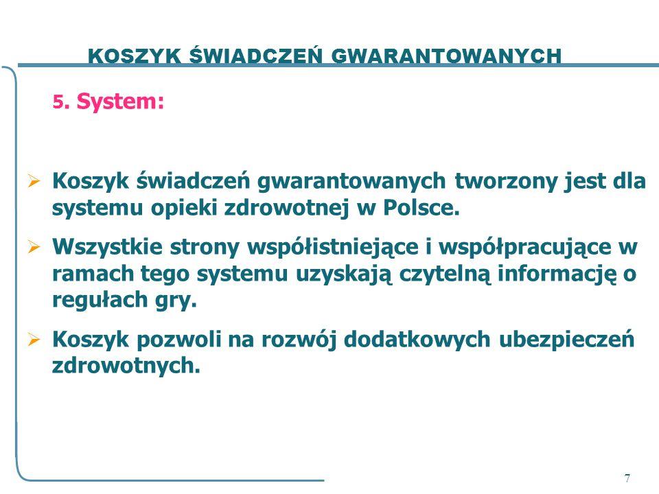 7 5. System: Koszyk świadczeń gwarantowanych tworzony jest dla systemu opieki zdrowotnej w Polsce. Wszystkie strony współistniejące i współpracujące w