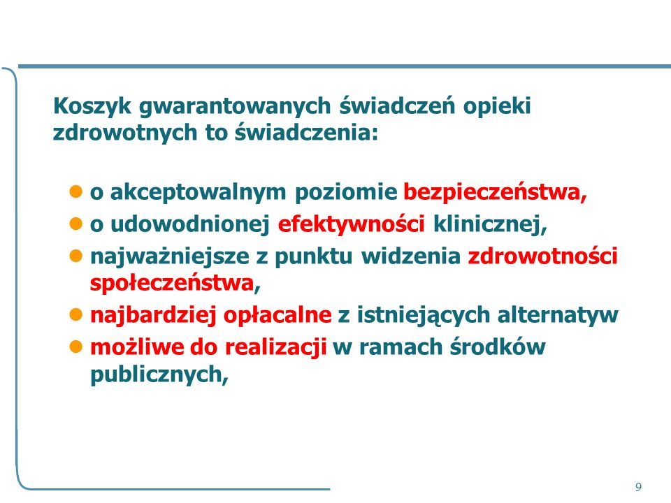 9 Koszyk gwarantowanych świadczeń opieki zdrowotnych to świadczenia: o akceptowalnym poziomie bezpieczeństwa, o udowodnionej efektywności klinicznej,