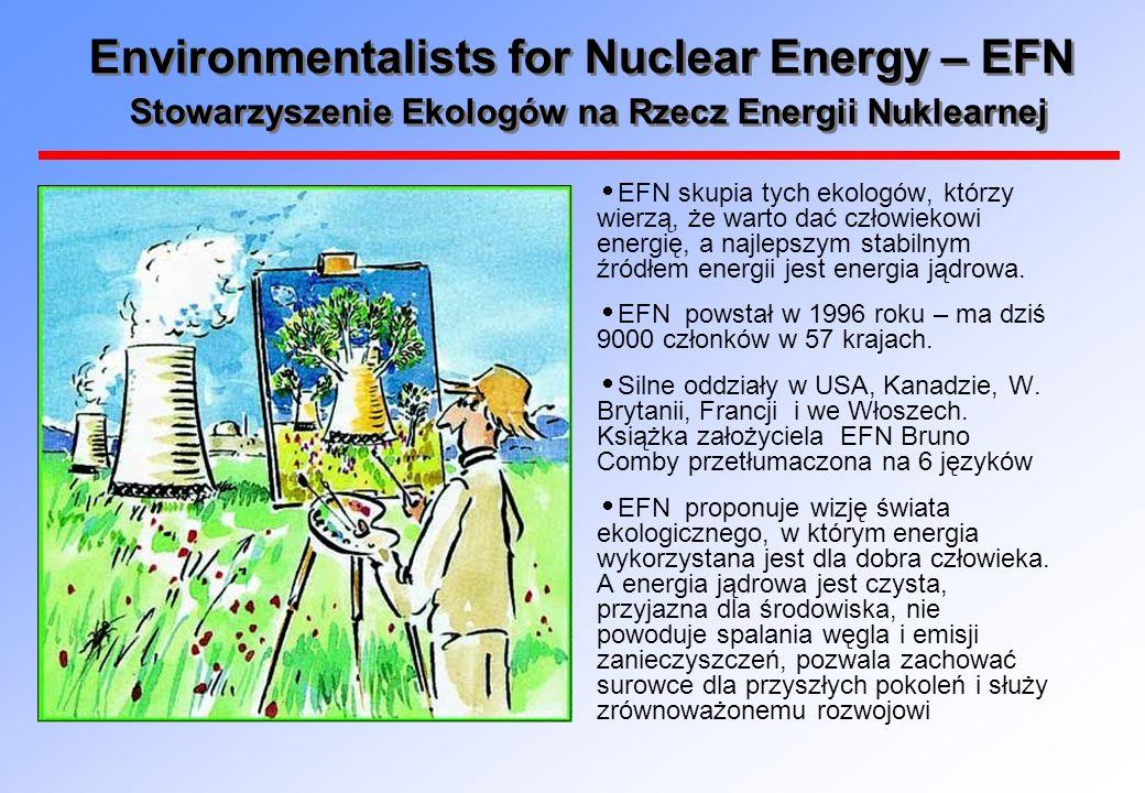 Environmentalists for Nuclear Energy – EFN Stowarzyszenie Ekologów na Rzecz Energii Nuklearnej EFN skupia tych ekologów, którzy wierzą, że warto dać człowiekowi energię, a najlepszym stabilnym źródłem energii jest energia jądrowa.