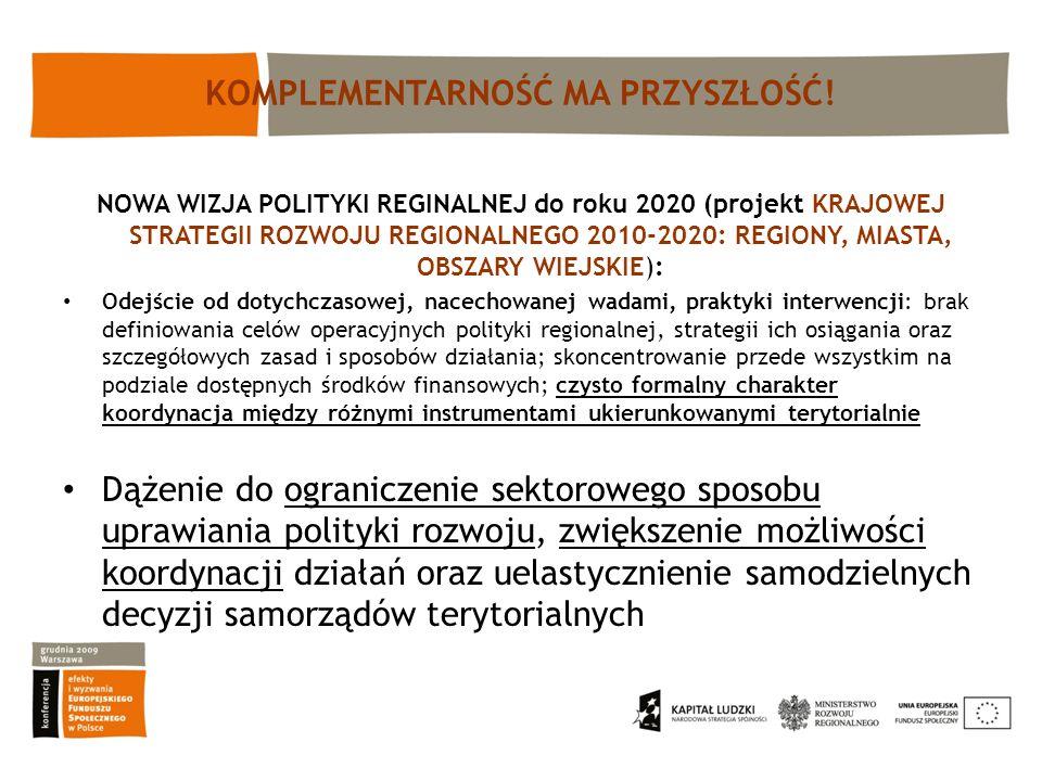 KOMPLEMENTARNOŚĆ MA PRZYSZŁOŚĆ! NOWA WIZJA POLITYKI REGINALNEJ do roku 2020 (projekt KRAJOWEJ STRATEGII ROZWOJU REGIONALNEGO 2010-2020: REGIONY, MIAST