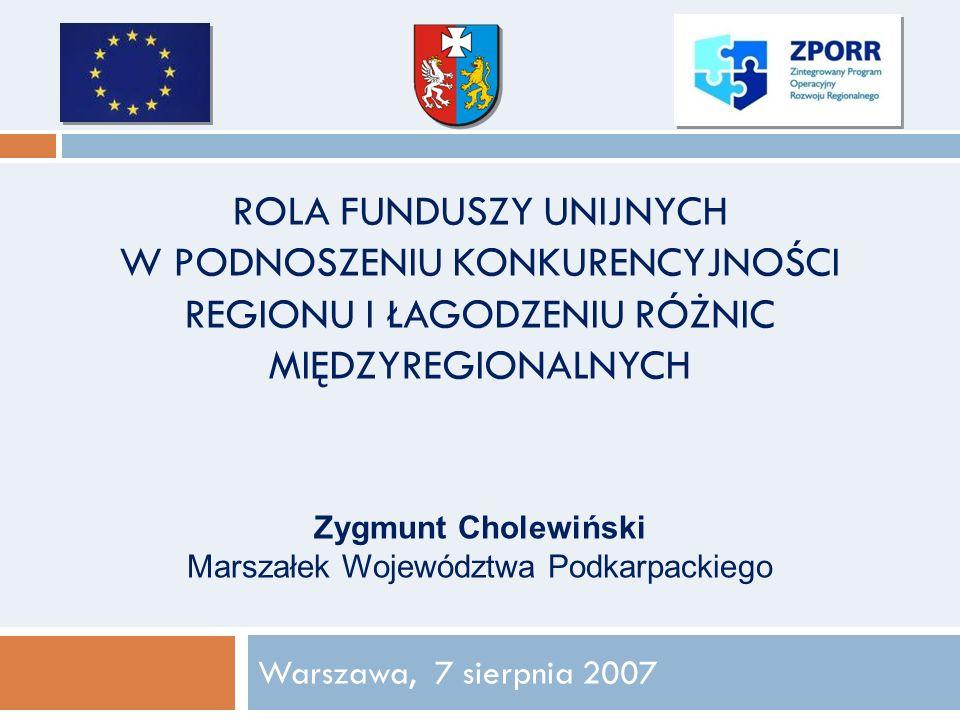 ROLA FUNDUSZY UNIJNYCH W PODNOSZENIU KONKURENCYJNOŚCI REGIONU I ŁAGODZENIU RÓŻNIC MIĘDZYREGIONALNYCH Warszawa, 7 sierpnia 2007 Zygmunt Cholewiński Mar