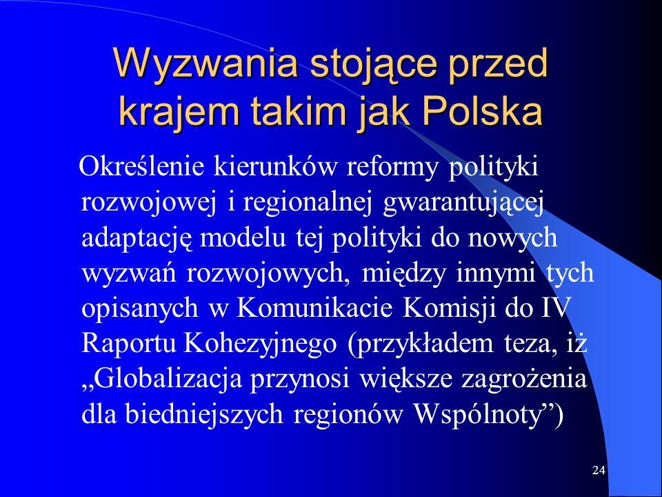 24 Wyzwania stojące przed krajem takim jak Polska Określenie kierunków reformy polityki rozwojowej i regionalnej gwarantującej adaptację modelu tej po