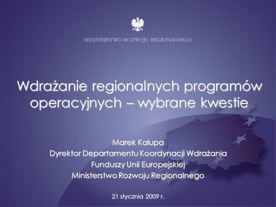 Wdrażanie regionalnych programów operacyjnych – wybrane kwestie Marek Kalupa Dyrektor Departamentu Koordynacji Wdrażania Funduszy Unii Europejskiej Mi