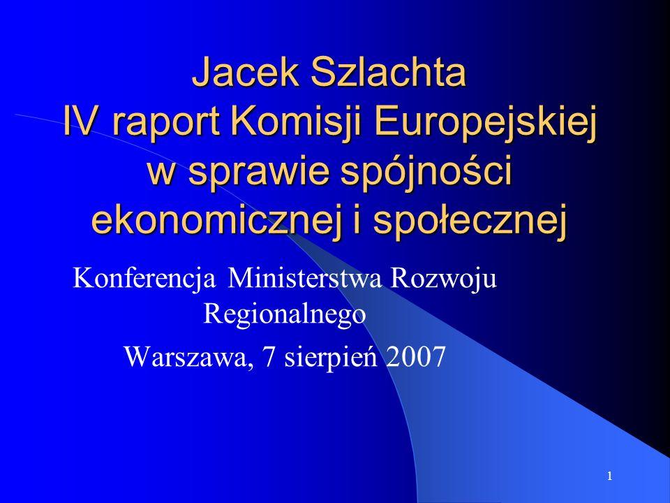 1 Jacek Szlachta IV raport Komisji Europejskiej w sprawie spójności ekonomicznej i społecznej Konferencja Ministerstwa Rozwoju Regionalnego Warszawa,