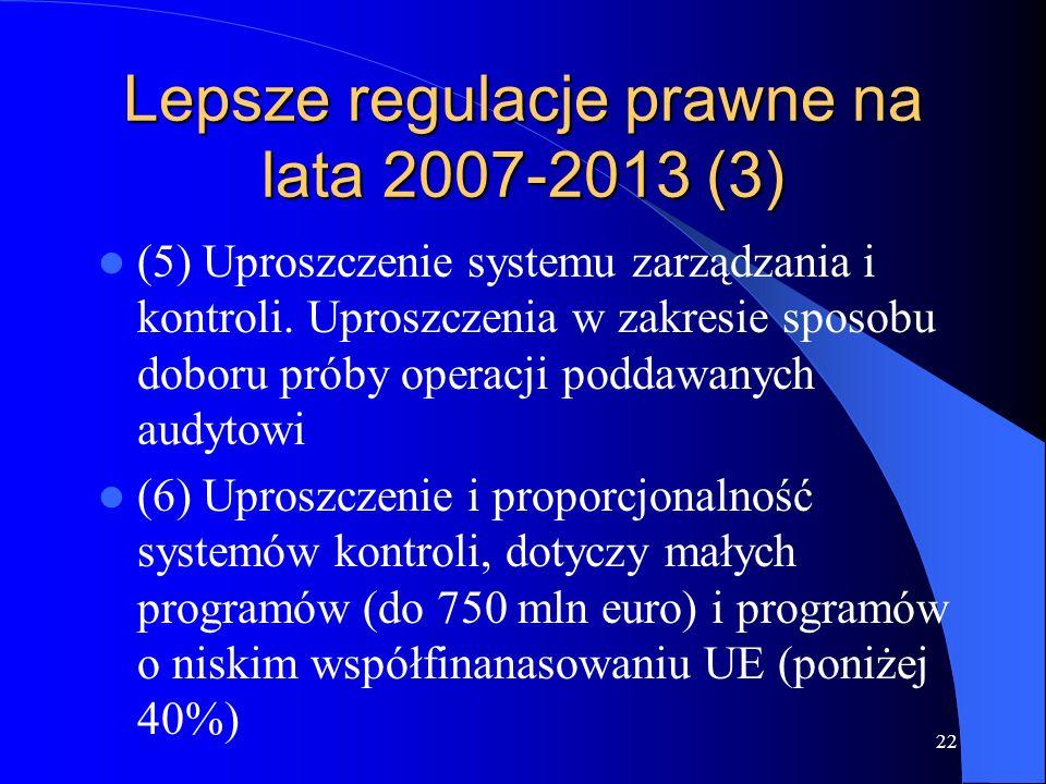 22 Lepsze regulacje prawne na lata 2007-2013 (3) (5) Uproszczenie systemu zarządzania i kontroli. Uproszczenia w zakresie sposobu doboru próby operacj